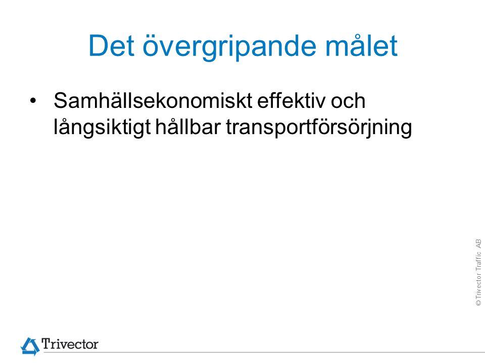 © Trivector Traffic AB Det övergripande målet Samhällsekonomiskt effektiv och långsiktigt hållbar transportförsörjning