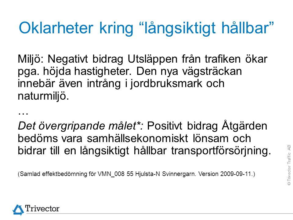 """© Trivector Traffic AB Oklarheter kring """"långsiktigt hållbar"""" Miljö: Negativt bidrag Utsläppen från trafiken ökar pga. höjda hastigheter. Den nya vägs"""
