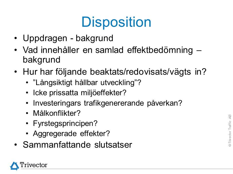 © Trivector Traffic AB Disposition Uppdragen - bakgrund Vad innehåller en samlad effektbedömning – bakgrund Hur har följande beaktats/redovisats/vägts