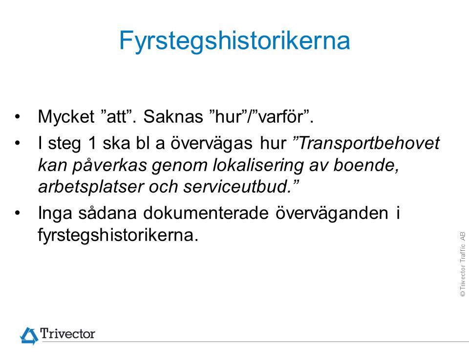 """© Trivector Traffic AB Fyrstegshistorikerna Mycket """"att"""". Saknas """"hur""""/""""varför"""". I steg 1 ska bl a övervägas hur """"Transportbehovet kan påverkas genom"""