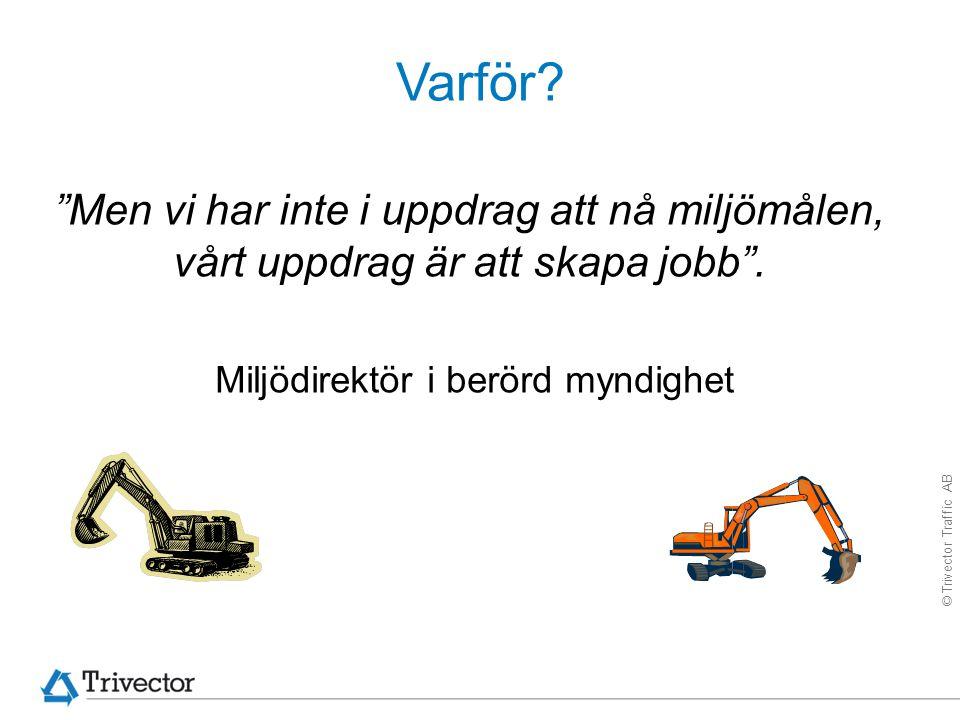 """© Trivector Traffic AB Varför? """"Men vi har inte i uppdrag att nå miljömålen, vårt uppdrag är att skapa jobb"""". Miljödirektör i berörd myndighet"""