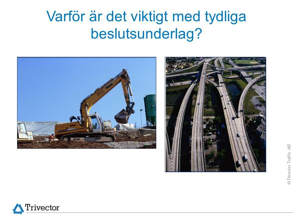© Trivector Traffic AB Varför är det viktigt med tydliga beslutsunderlag?