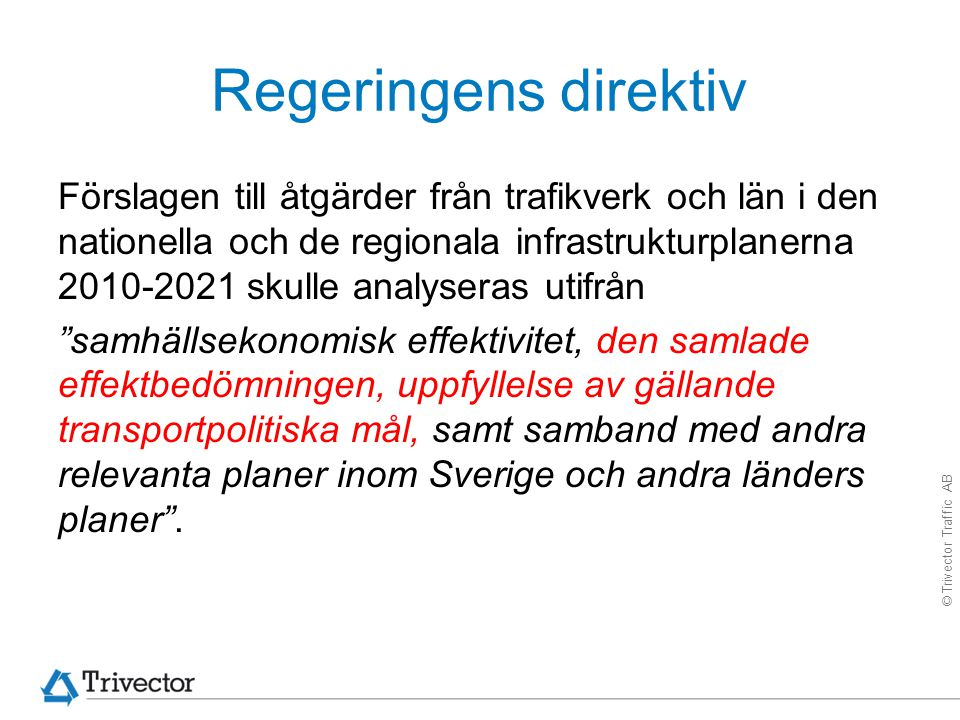 © Trivector Traffic AB Många vägar små… För enskilda väginvesteringar anges i många fall: Miljö: Marginellt ökade utsläpp Alt.