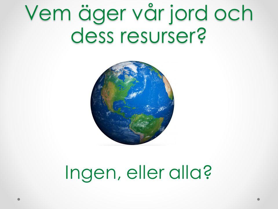 Vem äger vår jord och dess resurser? Ingen, eller alla?