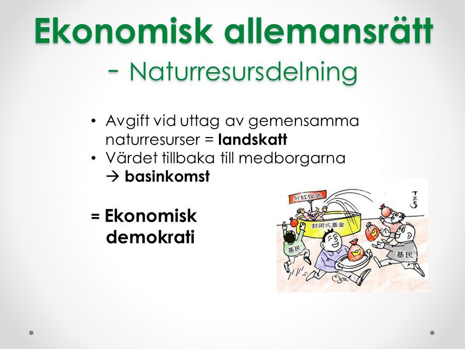 Ekonomisk allemansrätt - Naturresursdelning Avgift vid uttag av gemensamma naturresurser = landskatt Värdet tillbaka till medborgarna  basinkomst = E