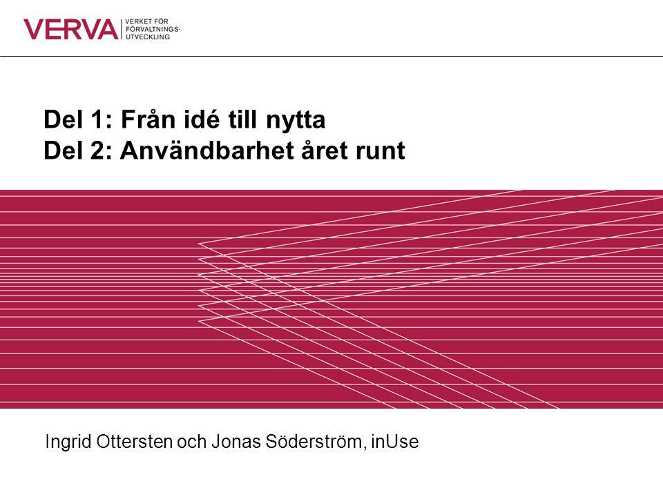 Del 1: Från idé till nytta Del 2: Användbarhet året runt Ingrid Ottersten och Jonas Söderström, inUse