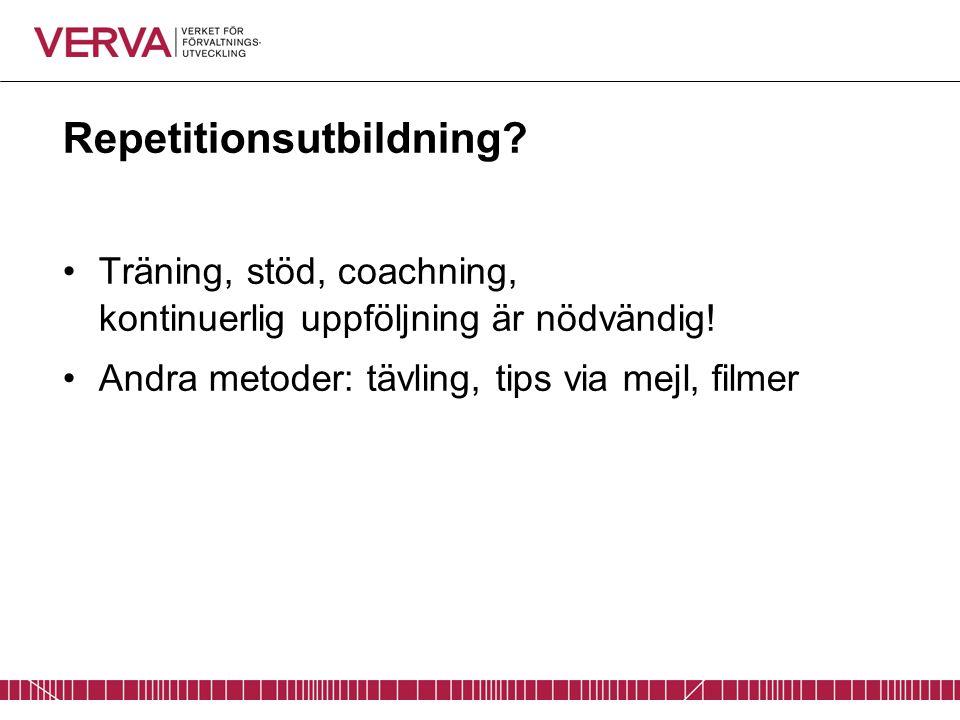 Repetitionsutbildning? Träning, stöd, coachning, kontinuerlig uppföljning är nödvändig! Andra metoder: tävling, tips via mejl, filmer