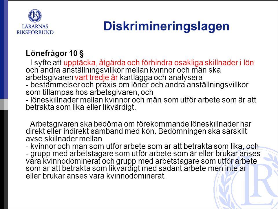 Diskrimineringslagen Lönefrågor 10 § I syfte att upptäcka, åtgärda och förhindra osakliga skillnader i lön och andra anställningsvillkor mellan kvinno