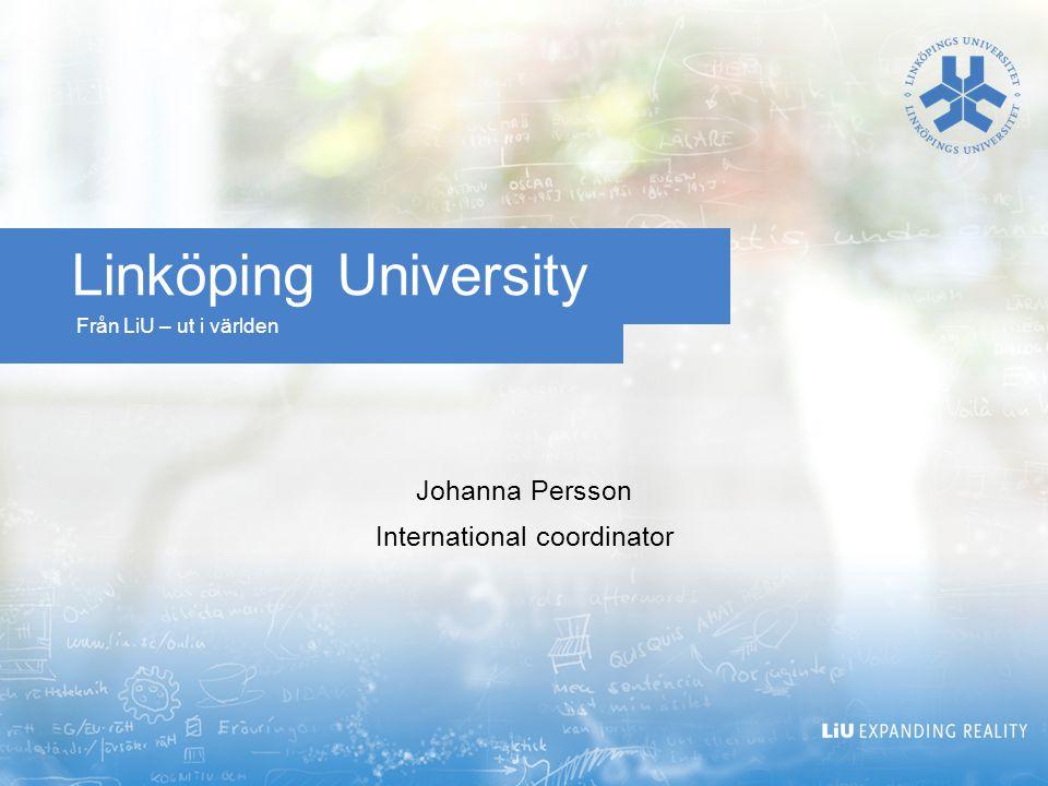 Från LiU – ut i världen Linköping University Johanna Persson International coordinator