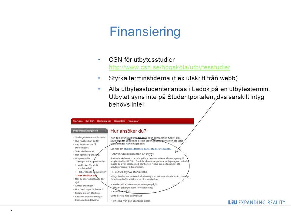 Finansiering CSN för utbytesstudier http://www.csn.se/hogskola/utbytesstudier http://www.csn.se/hogskola/utbytesstudier Styrka terminstiderna (t ex utskrift från webb) Alla utbytesstudenter antas i Ladok på en utbytestermin.