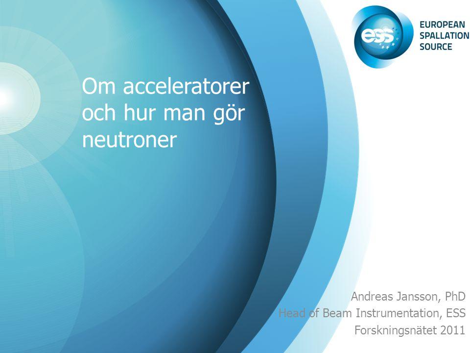 ESS-acceleratorn Ca 500m lång Supraledande (2-4 K) Accelererar protoner Energi 2.5 GeV Stråleffekt 5 MW