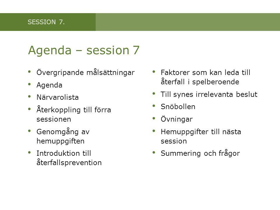 SESSION 7. Agenda – session 7 Övergripande målsättningar Agenda Närvarolista Återkoppling till förra sessionen Genomgång av hemuppgiften Introduktion
