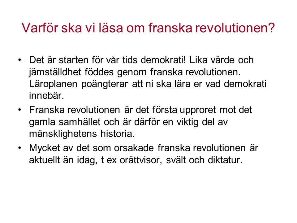 Varför ska vi läsa om franska revolutionen? Det är starten för vår tids demokrati! Lika värde och jämställdhet föddes genom franska revolutionen. Läro