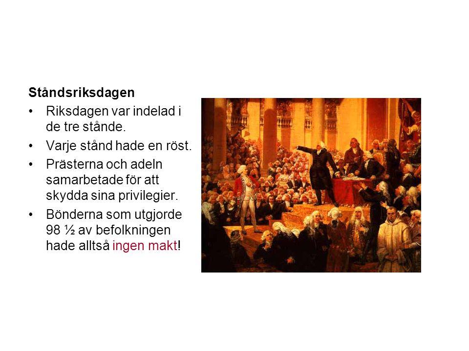 Ståndsriksdagen Riksdagen var indelad i de tre stånde. Varje stånd hade en röst. Prästerna och adeln samarbetade för att skydda sina privilegier. Bönd