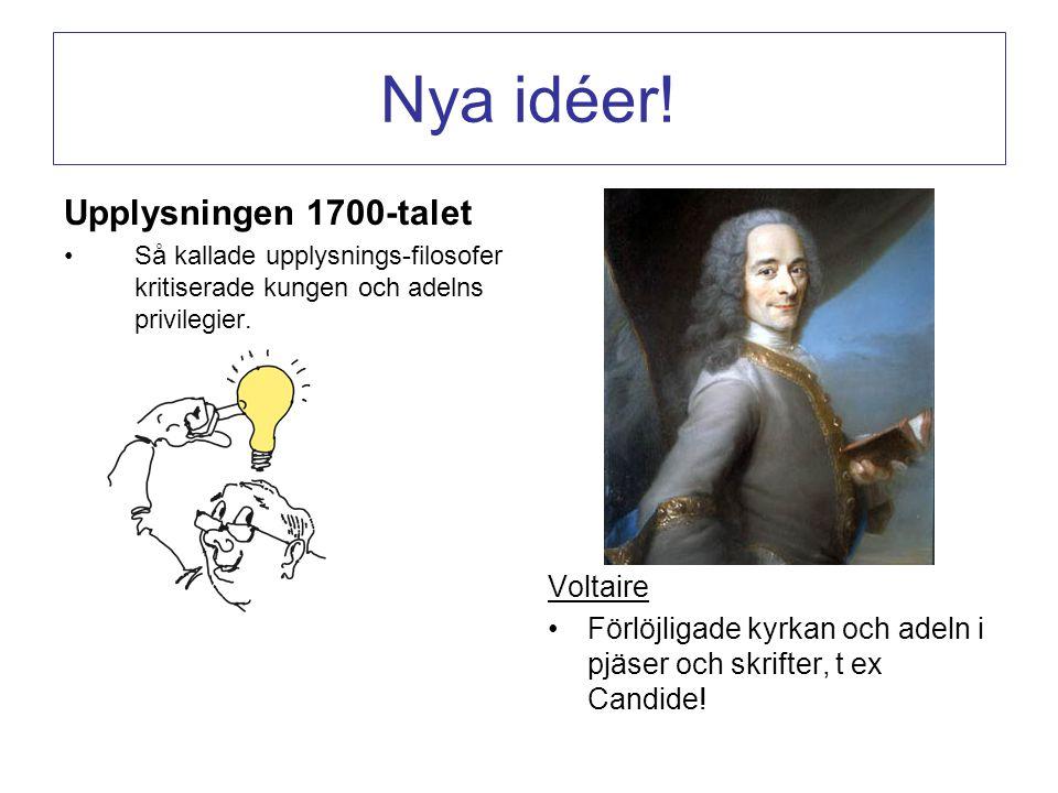 Nya idéer! Upplysningen 1700-talet Så kallade upplysnings-filosofer kritiserade kungen och adelns privilegier. Voltaire Förlöjligade kyrkan och adeln