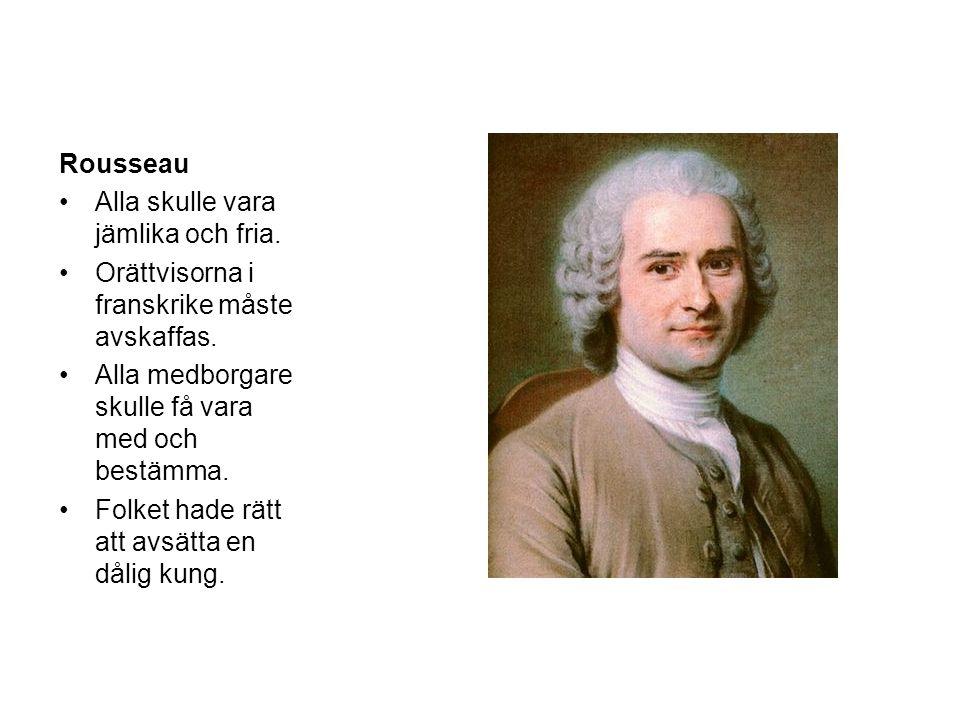 Rousseau Alla skulle vara jämlika och fria. Orättvisorna i franskrike måste avskaffas. Alla medborgare skulle få vara med och bestämma. Folket hade rä