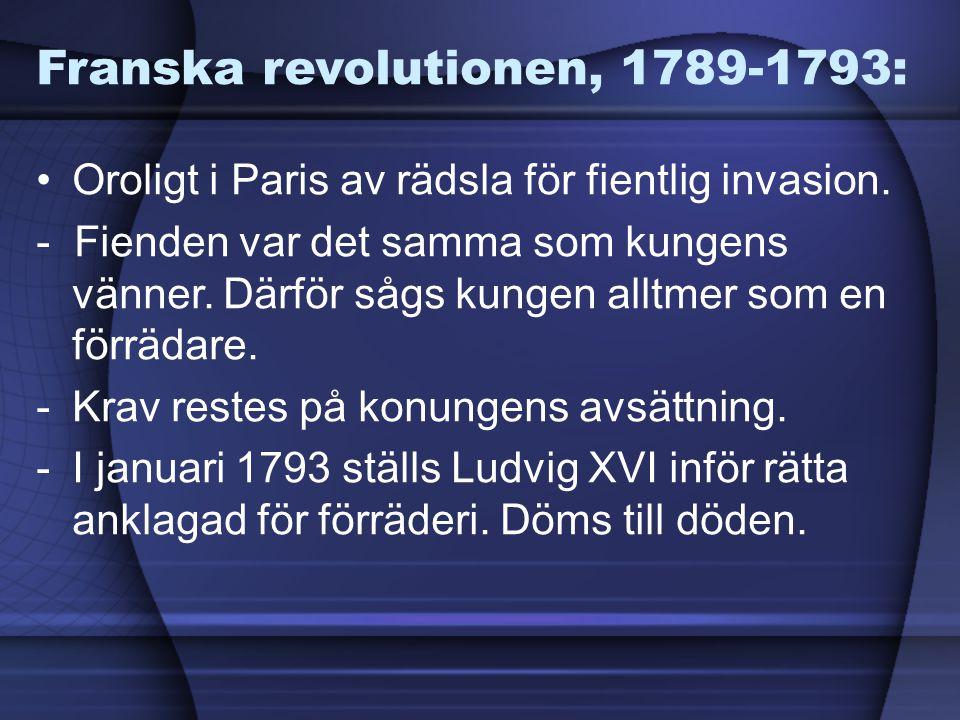Franska revolutionen, 1789-1793: Oroligt i Paris av rädsla för fientlig invasion. - Fienden var det samma som kungens vänner. Därför sågs kungen alltm