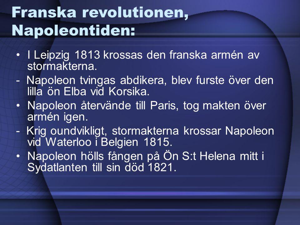 Franska revolutionen, Napoleontiden: I Leipzig 1813 krossas den franska armén av stormakterna. - Napoleon tvingas abdikera, blev furste över den lilla