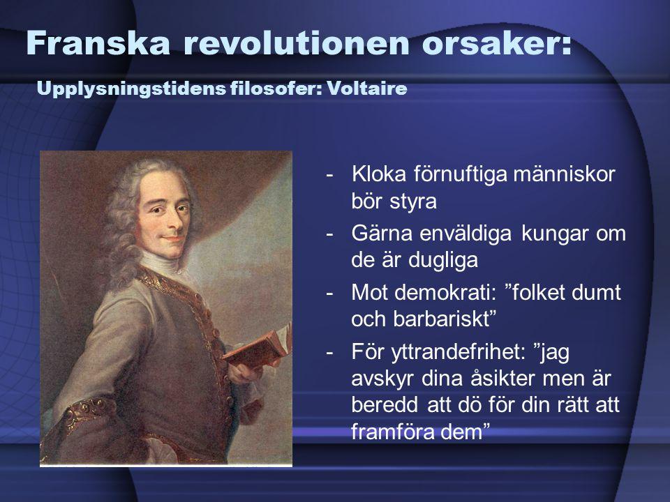 Franska revolutionen orsaker: Upplysningstidens filosofer: Voltaire - Kloka förnuftiga människor bör styra -Gärna enväldiga kungar om de är dugliga -M