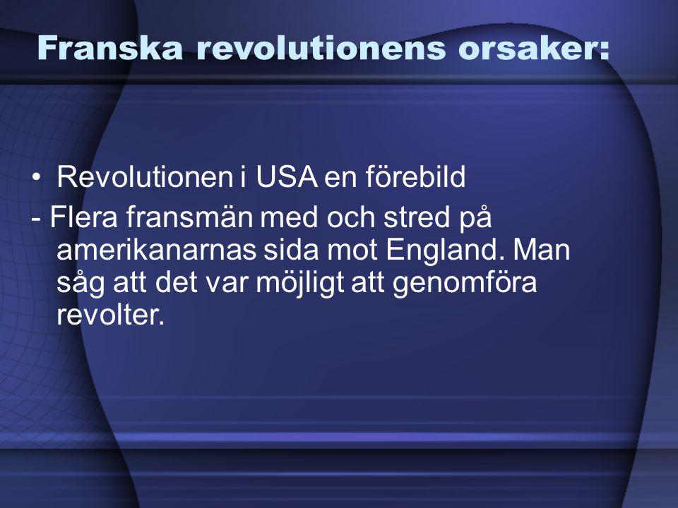 Franska revolutionens orsaker: Revolutionen i USA en förebild - Flera fransmän med och stred på amerikanarnas sida mot England. Man såg att det var mö