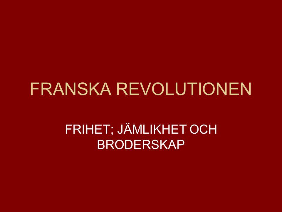 FRANSKA REVOLUTIONEN FRIHET; JÄMLIKHET OCH BRODERSKAP