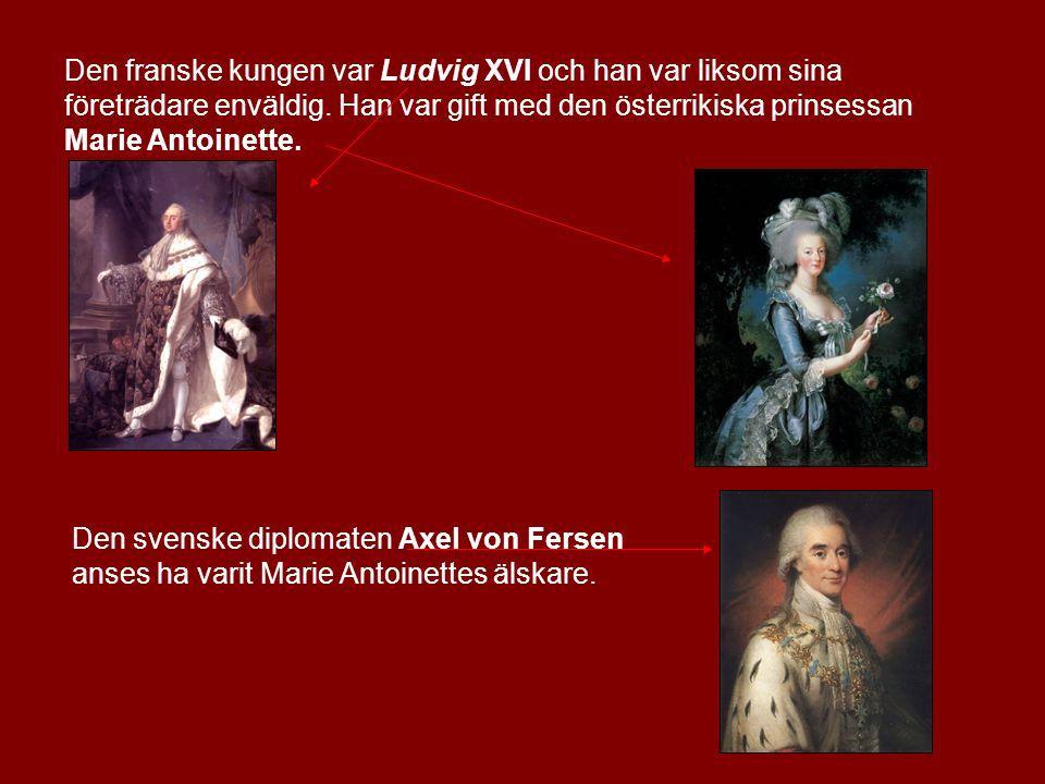Den franske kungen var Ludvig XVI och han var liksom sina företrädare enväldig. Han var gift med den österrikiska prinsessan Marie Antoinette. Den sve