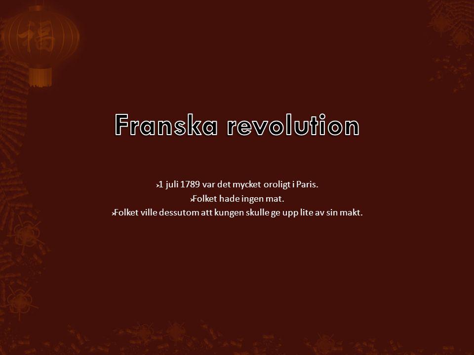  1 juli 1789 var det mycket oroligt i Paris. Folket hade ingen mat.