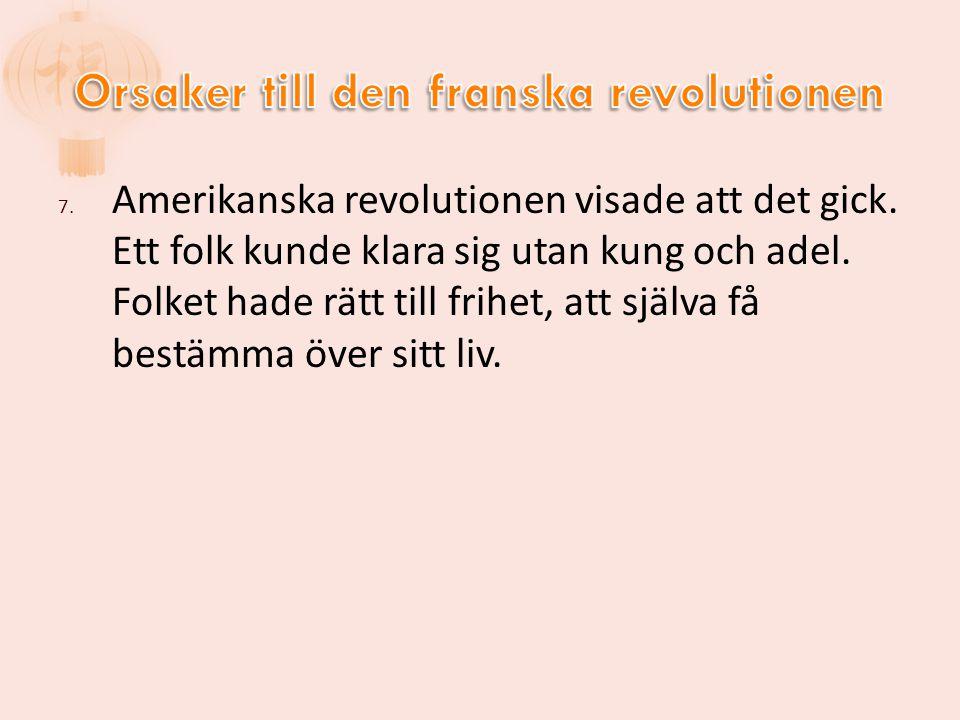 7.Amerikanska revolutionen visade att det gick. Ett folk kunde klara sig utan kung och adel.