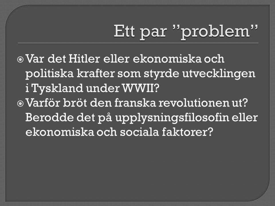  Var det Hitler eller ekonomiska och politiska krafter som styrde utvecklingen i Tyskland under WWII?  Varför bröt den franska revolutionen ut? Bero