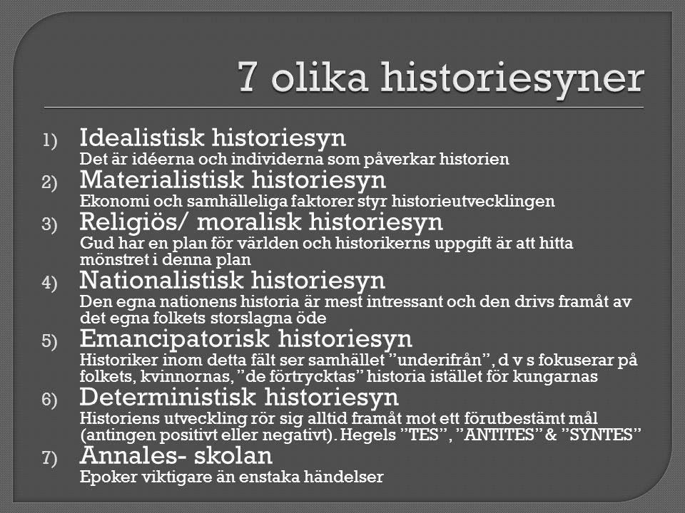 1) Idealistisk historiesyn Det är idéerna och individerna som påverkar historien 2) Materialistisk historiesyn Ekonomi och samhälleliga faktorer styr