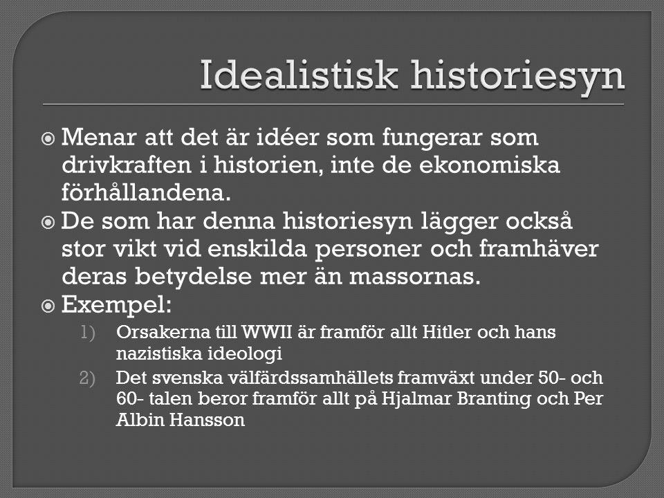  Menar att det är idéer som fungerar som drivkraften i historien, inte de ekonomiska förhållandena.  De som har denna historiesyn lägger också stor