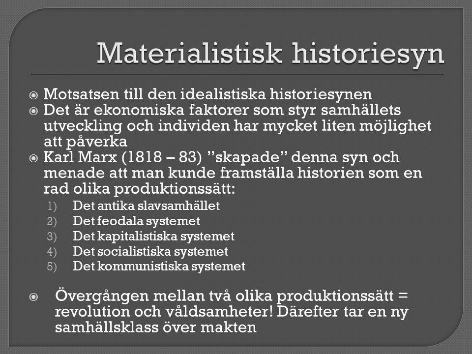  Motsatsen till den idealistiska historiesynen  Det är ekonomiska faktorer som styr samhällets utveckling och individen har mycket liten möjlighet a