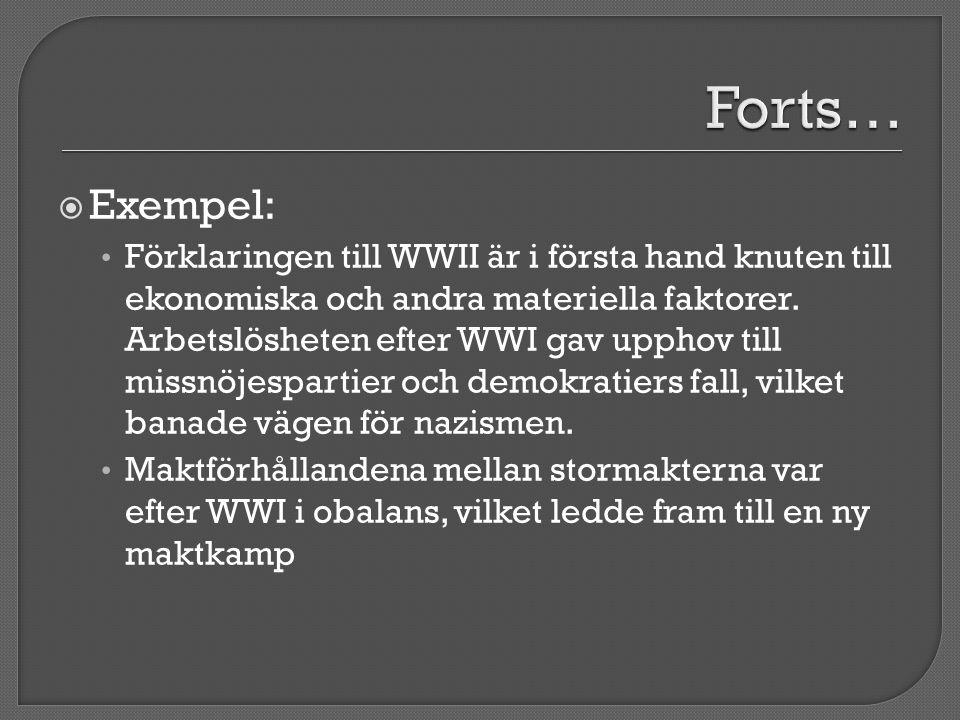  Exempel: Förklaringen till WWII är i första hand knuten till ekonomiska och andra materiella faktorer. Arbetslösheten efter WWI gav upphov till miss