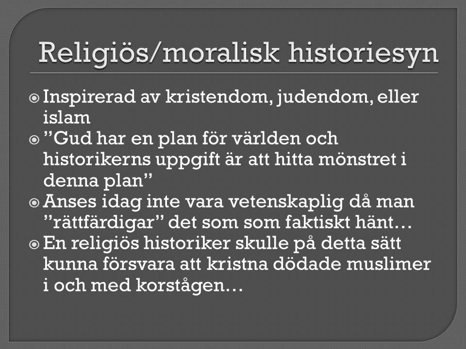 """ Inspirerad av kristendom, judendom, eller islam  """"Gud har en plan för världen och historikerns uppgift är att hitta mönstret i denna plan""""  Anses"""