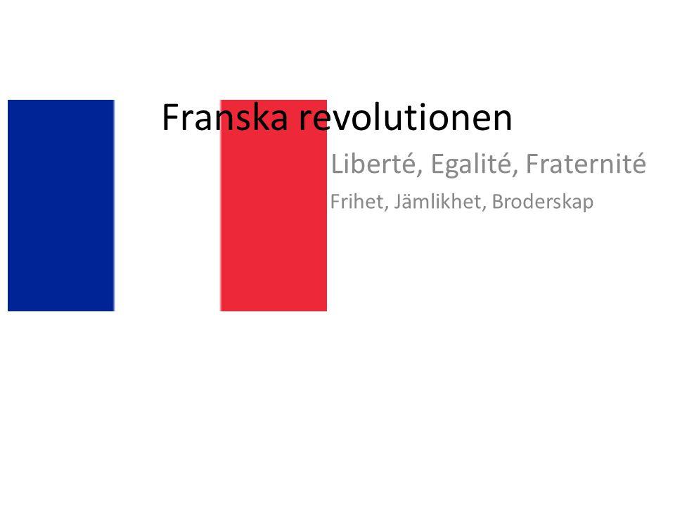 Franska revolutionen Liberté, Egalité, Fraternité Frihet, Jämlikhet, Broderskap