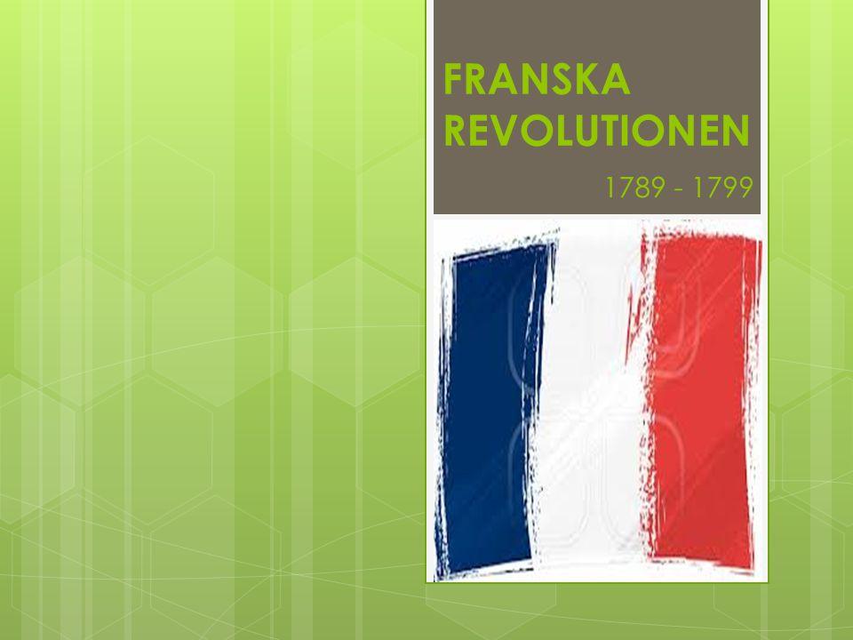 FRANSKA REVOLUTIONEN 1789 - 1799