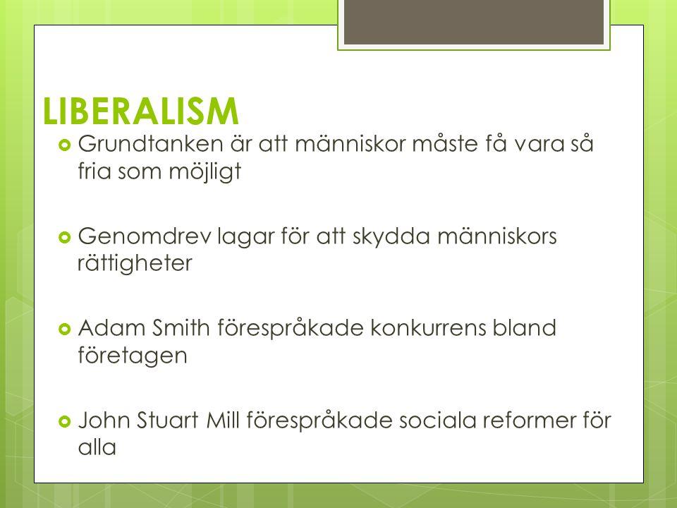 LIBERALISM  Grundtanken är att människor måste få vara så fria som möjligt  Genomdrev lagar för att skydda människors rättigheter  Adam Smith förespråkade konkurrens bland företagen  John Stuart Mill förespråkade sociala reformer för alla