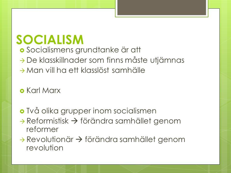 SOCIALISM  Socialismens grundtanke är att  De klasskillnader som finns måste utjämnas  Man vill ha ett klasslöst samhälle  Karl Marx  Två olika grupper inom socialismen  Reformistisk  förändra samhället genom reformer  Revolutionär  förändra samhället genom revolution