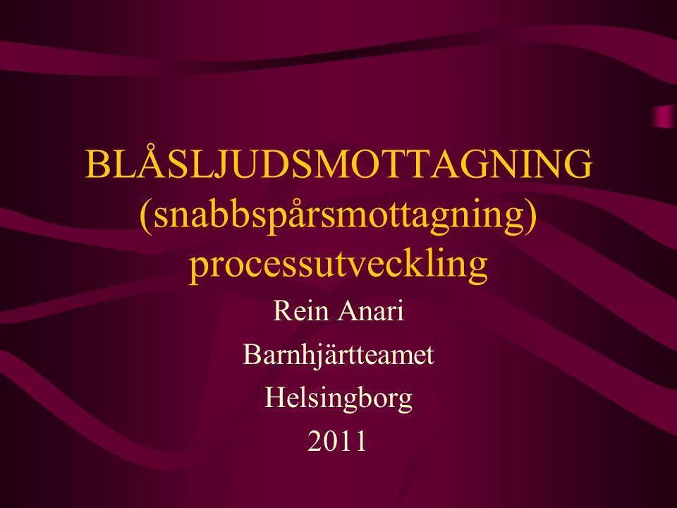 BLÅSLJUDSMOTTAGNING (snabbspårsmottagning) processutveckling Rein Anari Barnhjärtteamet Helsingborg 2011
