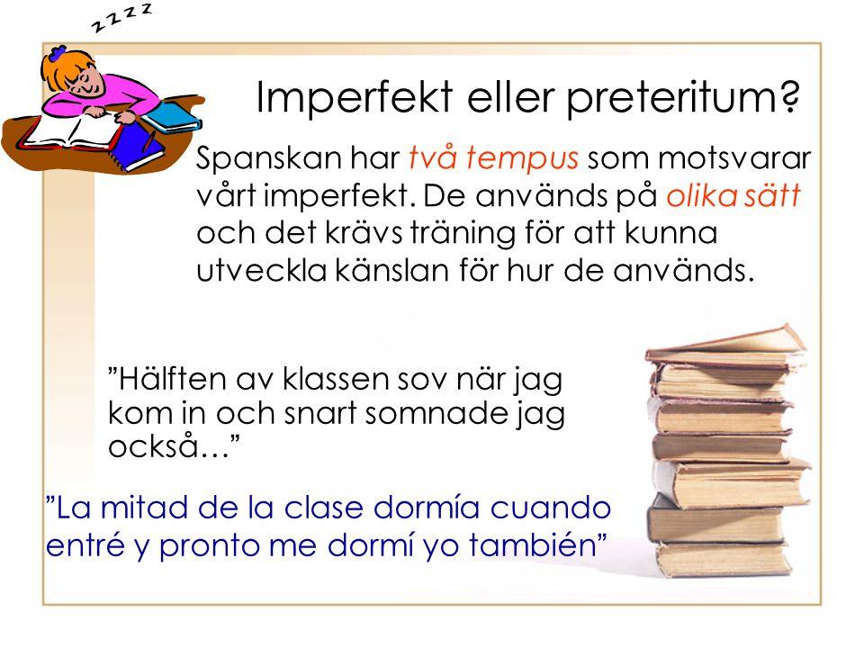 """Imperfekt eller preteritum? """"Hälften av klassen sov när jag kom in och snart somnade jag också…"""" """"La mitad de la clase dormía cuando entré y pronto me"""