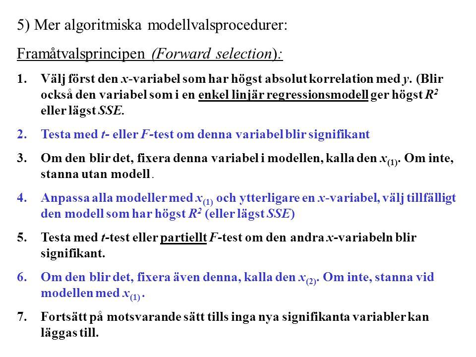 5) Mer algoritmiska modellvalsprocedurer: Framåtvalsprincipen (Forward selection): 1.Välj först den x-variabel som har högst absolut korrelation med y