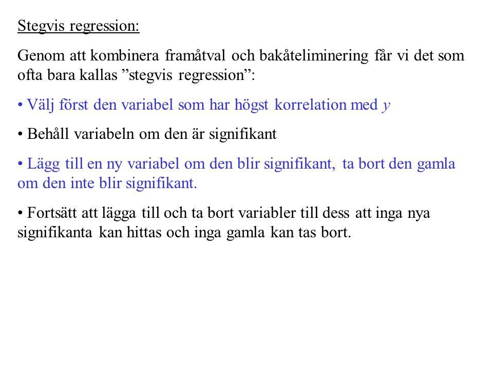 """Stegvis regression: Genom att kombinera framåtval och bakåteliminering får vi det som ofta bara kallas """"stegvis regression"""": Välj först den variabel s"""