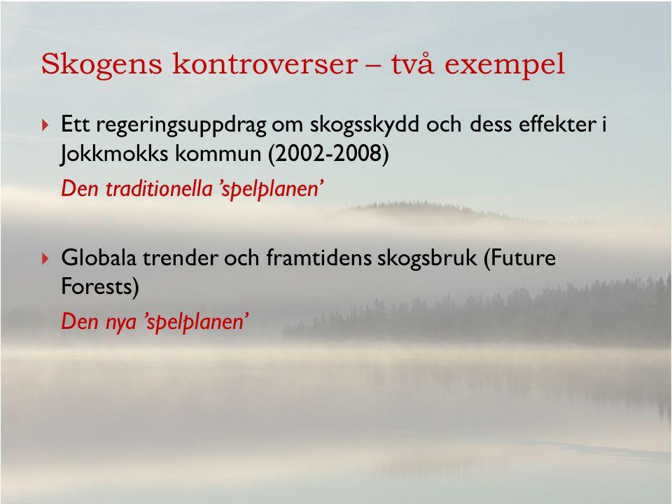 Ett regeringsuppdrag om skogsskydd - och dess effekter i Jokkmokks kommun i norra Sverige Staten ska vara ett föredöme när det gäller förvaltningen av folkets skogar… Att ha en god samlad bild av vilka naturvärden som finns är en förutsättning… Dessutom kommer jag i regleringsbrevet till Naturvårdsverket att ändra så att vi garanterar att inga skogar av urskogskaraktär avverkas.