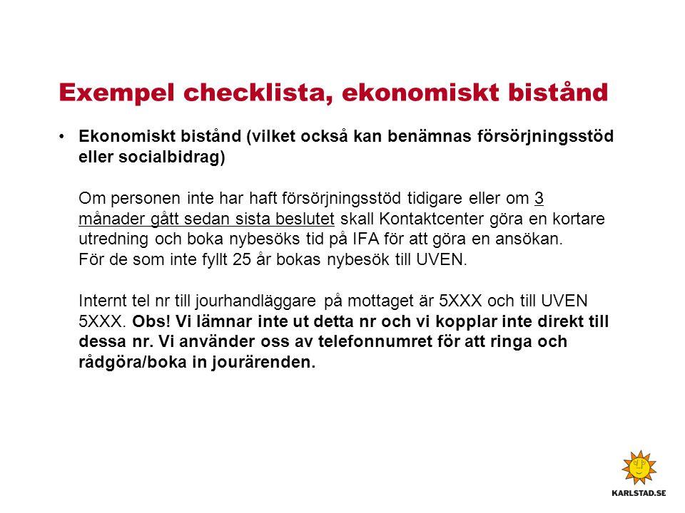 Exempel checklista, ekonomiskt bistånd Ekonomiskt bistånd (vilket också kan benämnas försörjningsstöd eller socialbidrag) Om personen inte har haft fö