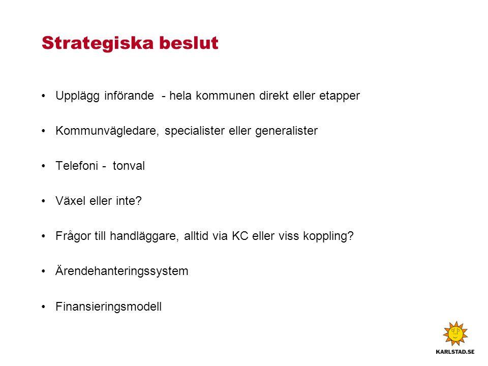 Strategiska beslut Upplägg införande - hela kommunen direkt eller etapper Kommunvägledare, specialister eller generalister Telefoni - tonval Växel ell