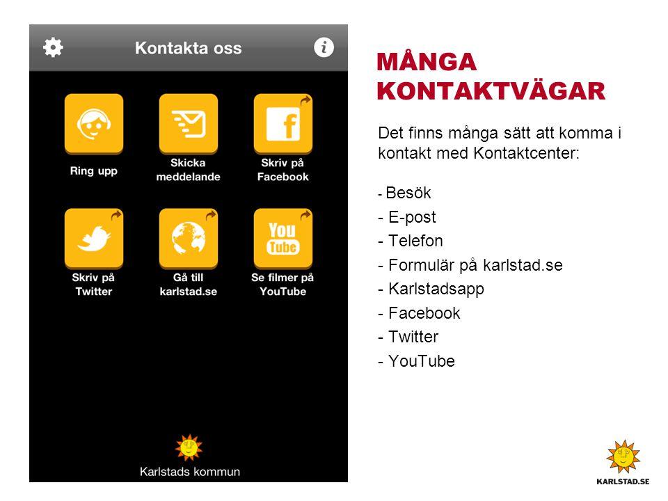 MÅNGA KONTAKTVÄGAR Det finns många sätt att komma i kontakt med Kontaktcenter: - Besök - E-post - Telefon - Formulär på karlstad.se - Karlstadsapp - F