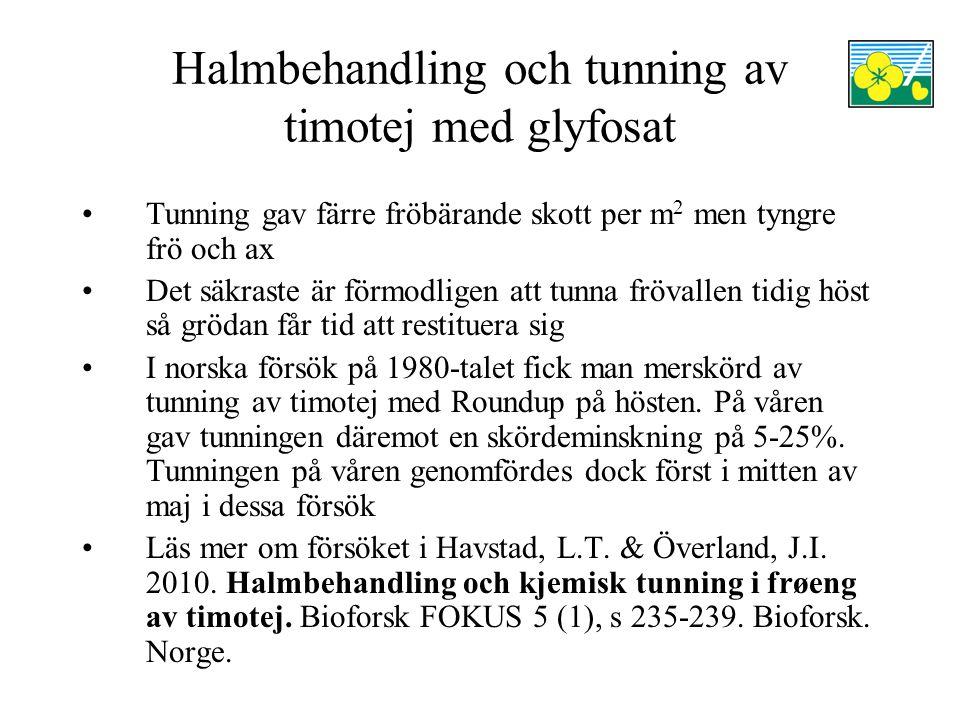 Halmbehandling och tunning av timotej med glyfosat Tunning gav färre fröbärande skott per m 2 men tyngre frö och ax Det säkraste är förmodligen att tunna frövallen tidig höst så grödan får tid att restituera sig I norska försök på 1980-talet fick man merskörd av tunning av timotej med Roundup på hösten.