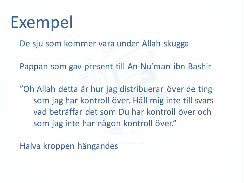 Exempel De sju som kommer vara under Allah skugga Pappan som gav present till An-Nu'man ibn Bashir Oh Allah detta är hur jag distribuerar över de ting som jag har kontroll över.