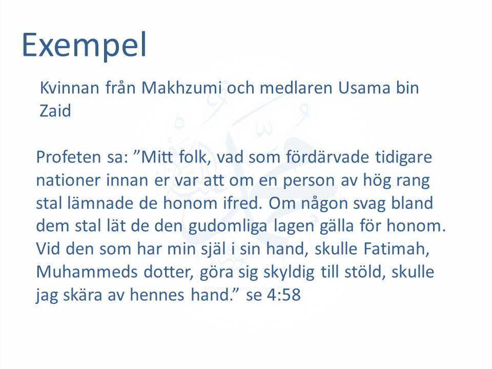 Exempel Kvinnan från Makhzumi och medlaren Usama bin Zaid Profeten sa: Mitt folk, vad som fördärvade tidigare nationer innan er var att om en person av hög rang stal lämnade de honom ifred.