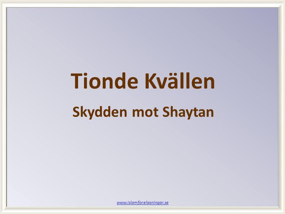 www.islamforelasningar.se Tionde Kvällen Skydden mot Shaytan